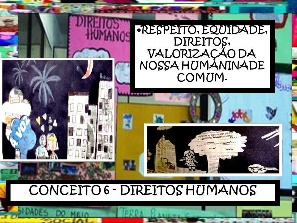 RESPEITO, EQUIDADE, DIREITOS, VALORIZAÇÃO DA NOSSA HUMANINADE COMUM. CONCEITO 6 - DIREITOS HUMANOS
