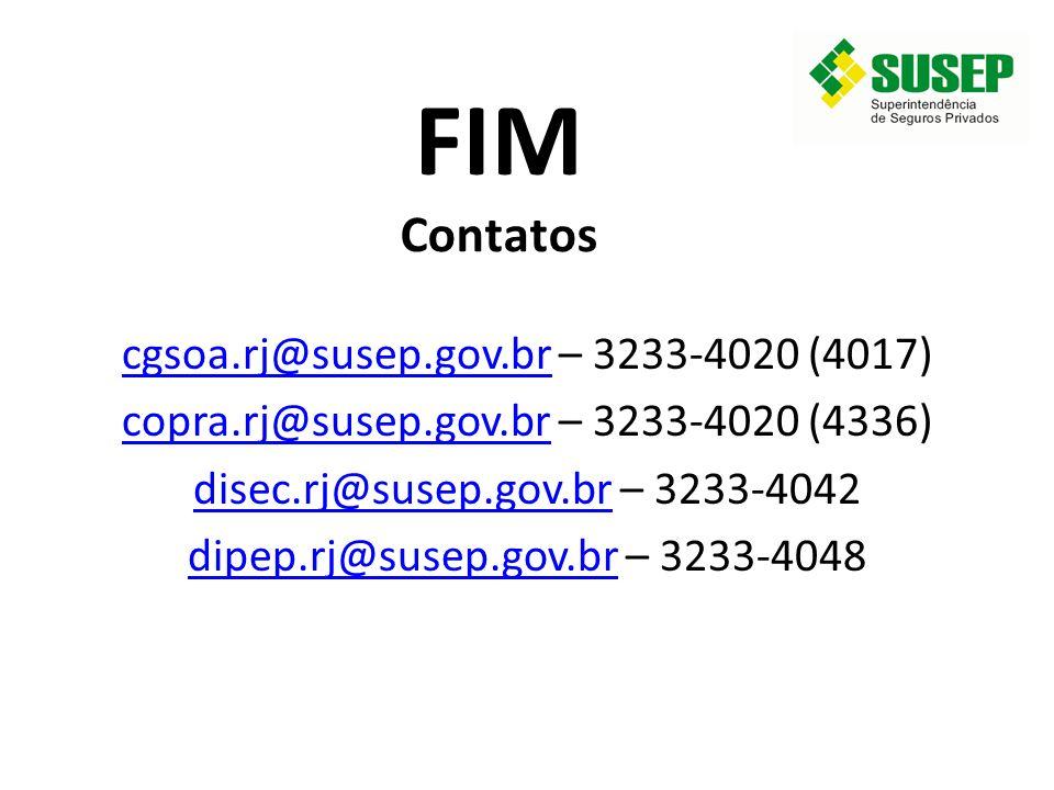 FIM Contatos cgsoa.rj@susep.gov.brcgsoa.rj@susep.gov.br – 3233-4020 (4017) copra.rj@susep.gov.brcopra.rj@susep.gov.br – 3233-4020 (4336) disec.rj@suse