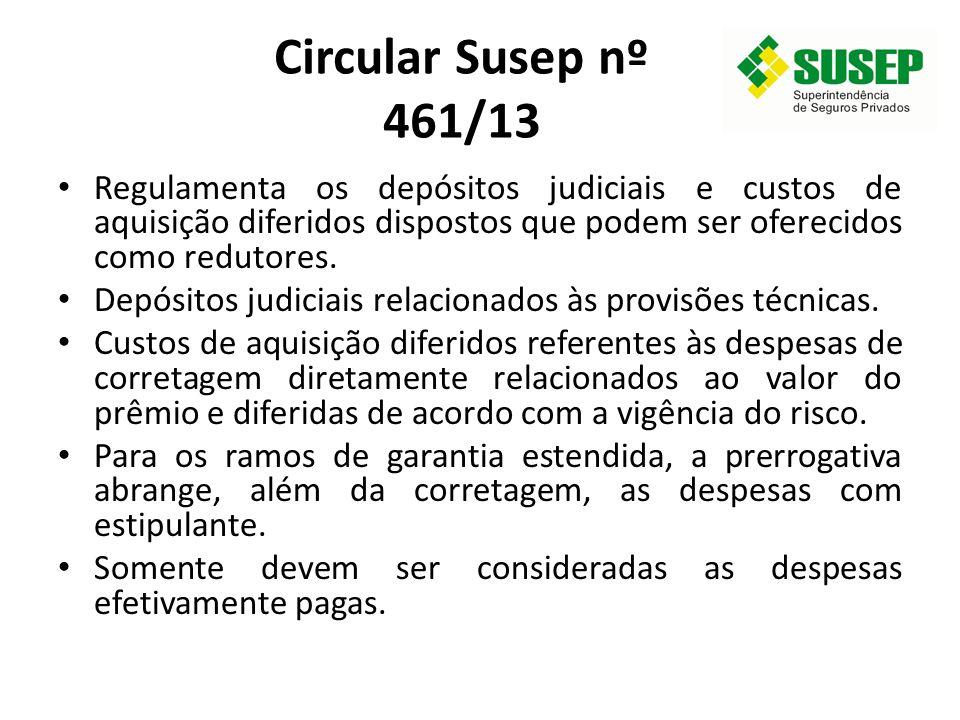 Circular Susep nº 461/13 Regulamenta os depósitos judiciais e custos de aquisição diferidos dispostos que podem ser oferecidos como redutores. Depósit