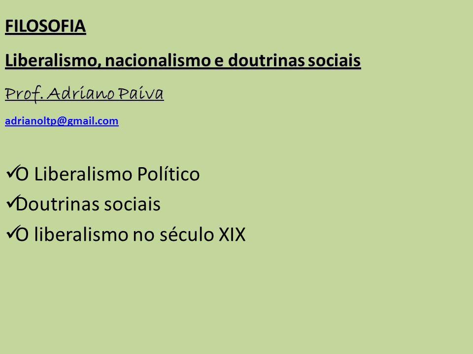 FILOSOFIA Liberalismo, nacionalismo e doutrinas sociais Prof.