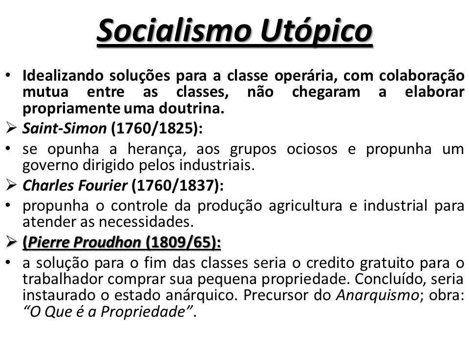 Socialismo Utópico Idealizando soluções para a classe operária, com colaboração mutua entre as classes, não chegaram a elaborar propriamente uma doutrina.
