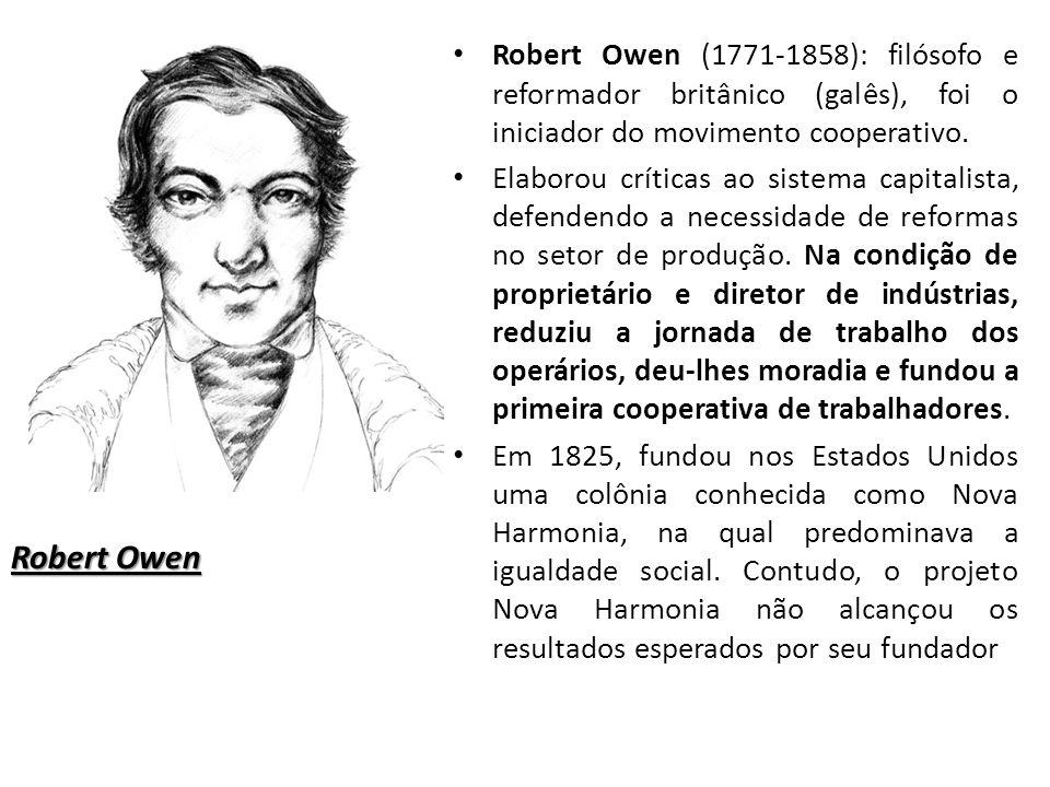 Robert Owen Robert Owen (1771-1858): filósofo e reformador britânico (galês), foi o iniciador do movimento cooperativo.
