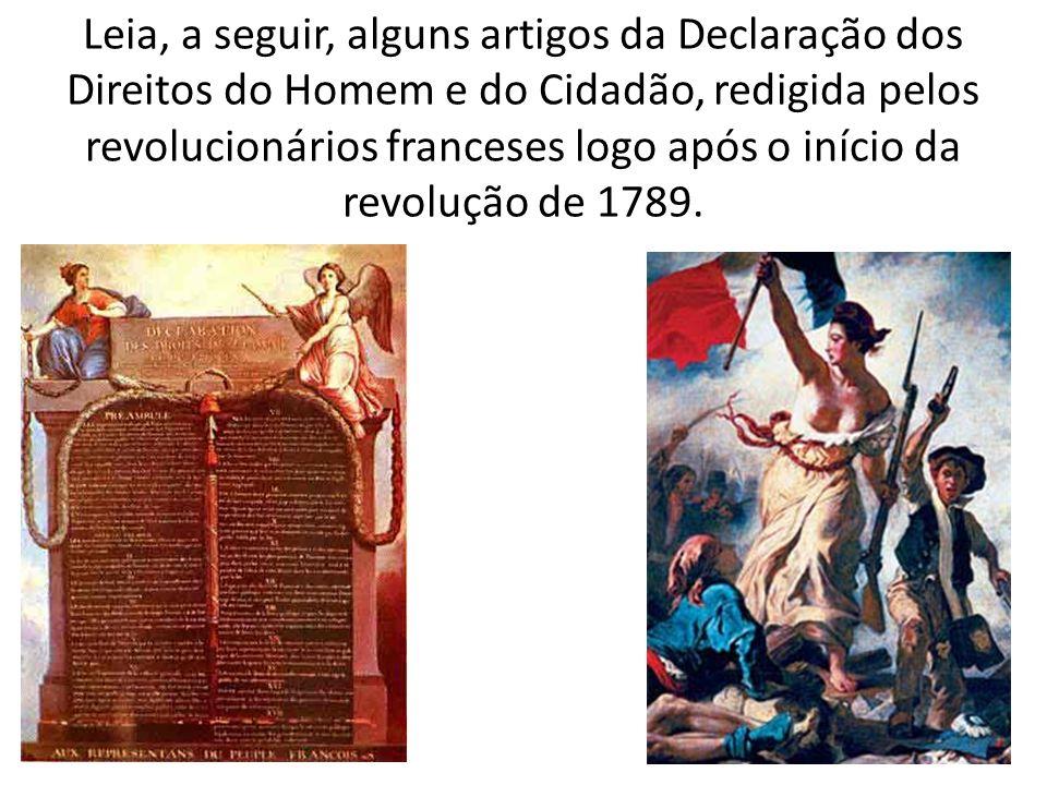 Leia, a seguir, alguns artigos da Declaração dos Direitos do Homem e do Cidadão, redigida pelos revolucionários franceses logo após o início da revolução de 1789.