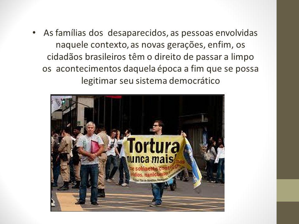 As famílias dos desaparecidos, as pessoas envolvidas naquele contexto, as novas gerações, enfim, os cidadãos brasileiros têm o direito de passar a lim