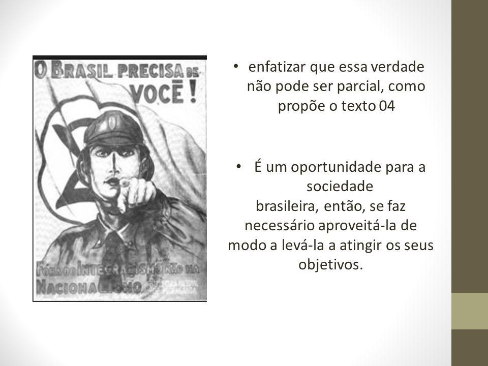 enfatizar que essa verdade não pode ser parcial, como propõe o texto 04 É um oportunidade para a sociedade brasileira, então, se faz necessário aprove