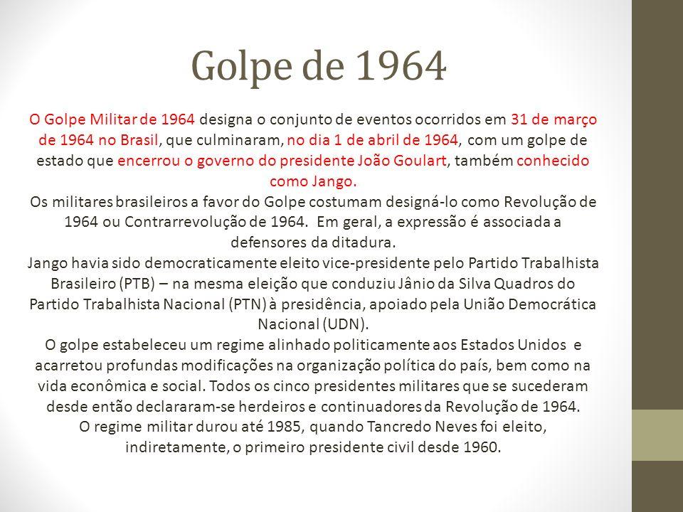 Golpe de 1964 O Golpe Militar de 1964 designa o conjunto de eventos ocorridos em 31 de março de 1964 no Brasil, que culminaram, no dia 1 de abril de 1