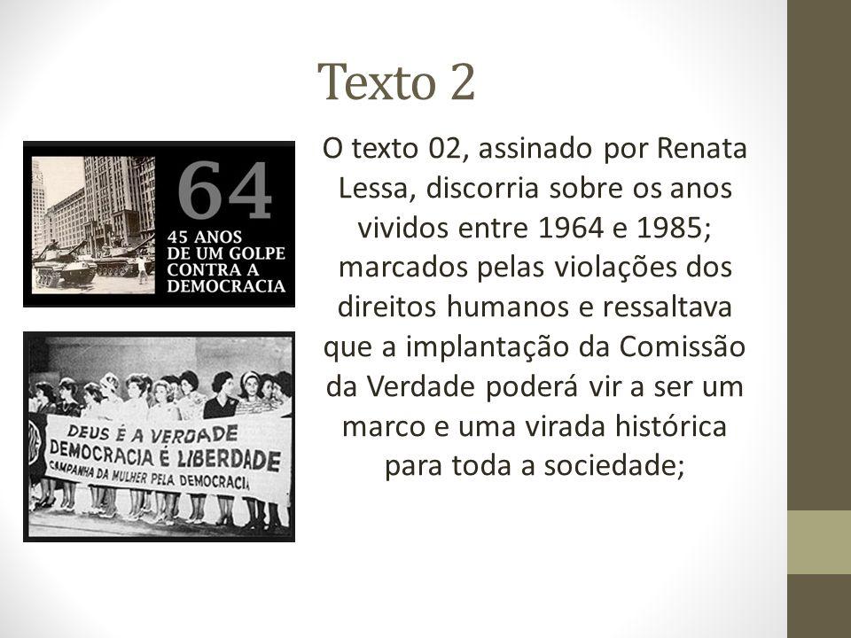Texto 2 O texto 02, assinado por Renata Lessa, discorria sobre os anos vividos entre 1964 e 1985; marcados pelas violações dos direitos humanos e ress