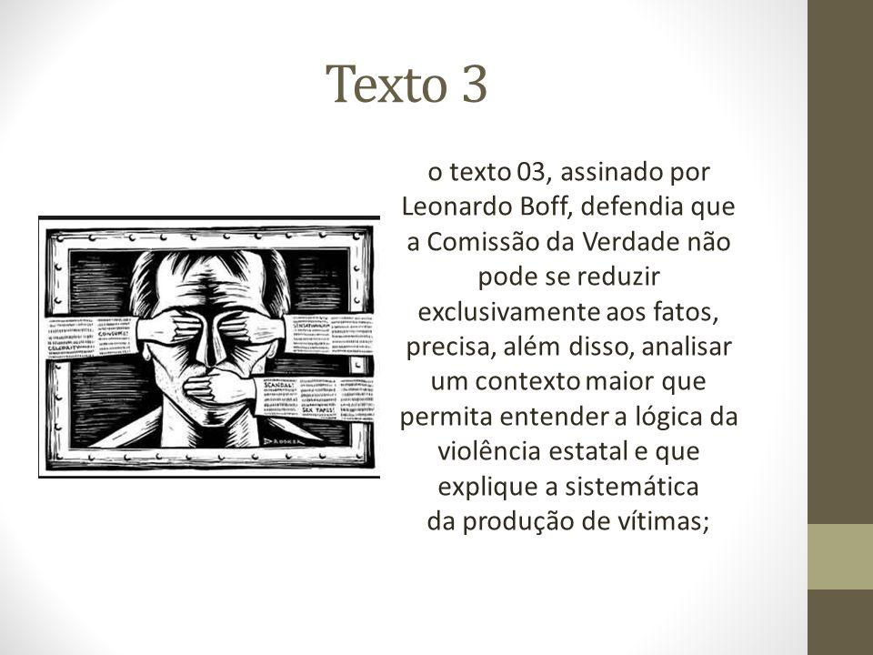 Texto 3 o texto 03, assinado por Leonardo Boff, defendia que a Comissão da Verdade não pode se reduzir exclusivamente aos fatos, precisa, além disso,