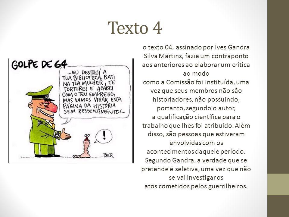 Texto 4 o texto 04, assinado por Ives Gandra Silva Martins, fazia um contraponto aos anteriores ao elaborar um crítica ao modo como a Comissão foi ins