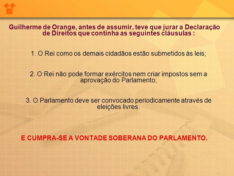 Guilherme de Orange, antes de assumir, teve que jurar a Declaração de Direitos que continha as seguintes cláusulas : 1.