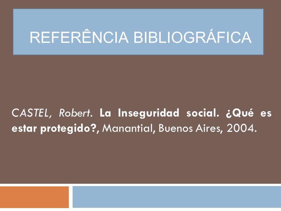 REFERÊNCIA BIBLIOGRÁFICA CASTEL, Robert.La Inseguridad social.