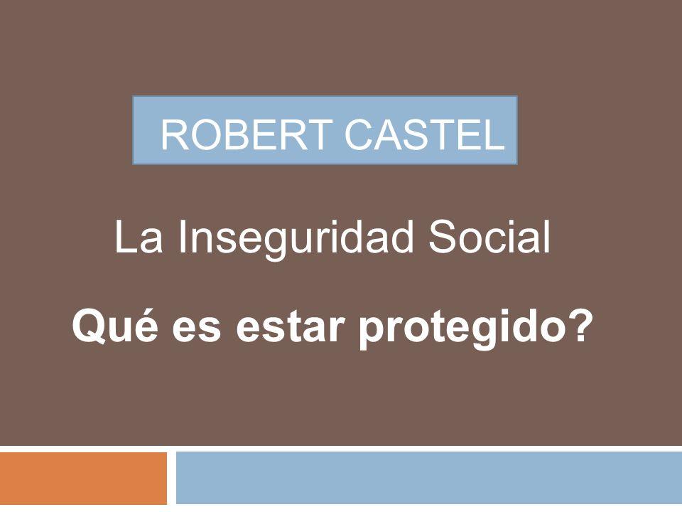 ROBERT CASTEL La Inseguridad Social Qué es estar protegido?