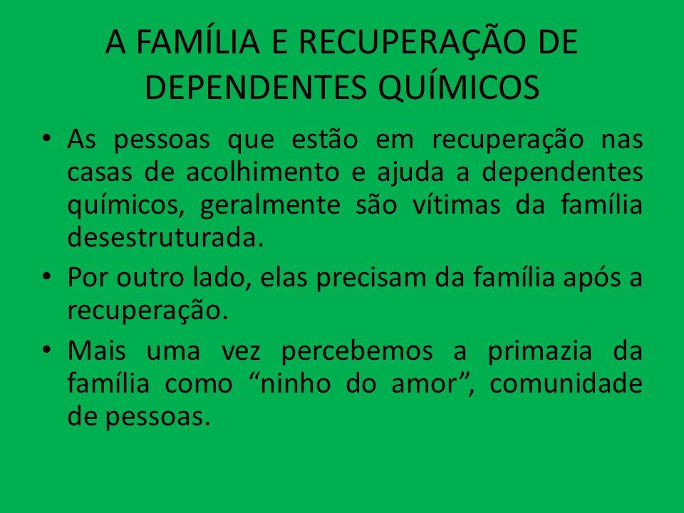 A FAMÍLIA E RECUPERAÇÃO DE DEPENDENTES QUÍMICOS As pessoas que estão em recuperação nas casas de acolhimento e ajuda a dependentes químicos, geralment