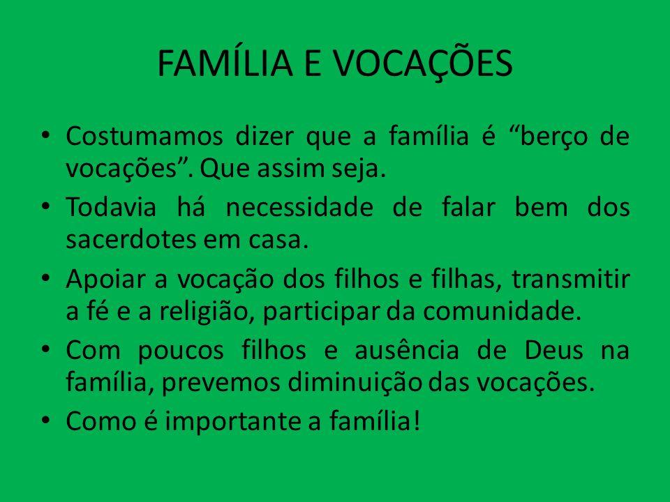 FAMÍLIA E VOCAÇÕES Costumamos dizer que a família é berço de vocações. Que assim seja. Todavia há necessidade de falar bem dos sacerdotes em casa. Apo