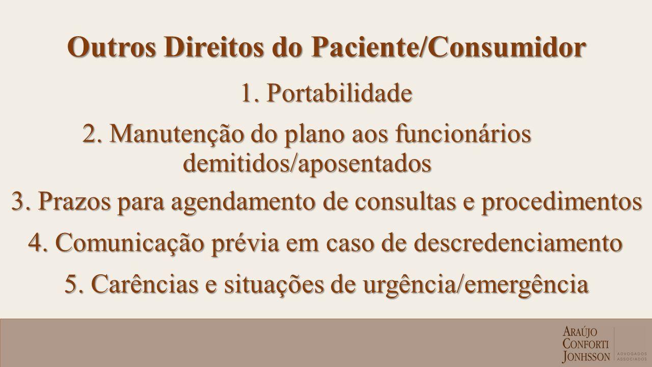 Outros Direitos do Paciente/Consumidor 1. Portabilidade 2. Manutenção do plano aos funcionários demitidos/aposentados 3. Prazos para agendamento de co