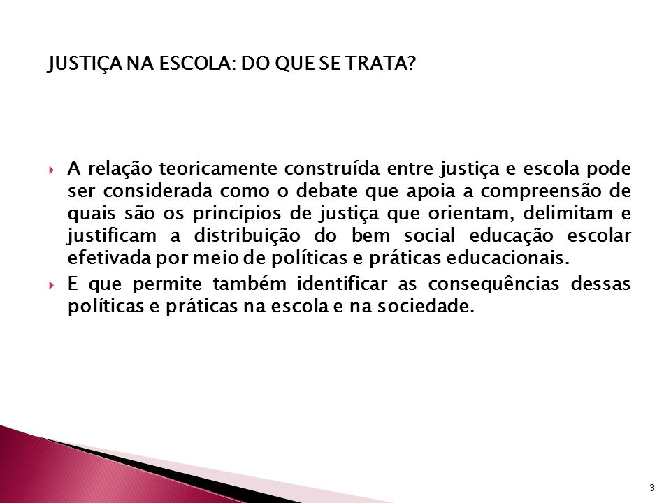 Justiça na escola e Qualidade como Direito No Brasil, o conceito de qualidade na educação foi inicialmente demarcado numa relação contraditória entre a necessidade de promover o acesso à educação e a igualdade de oportunidades e constante preocupação, por parte de educadores e especialistas da área, com o nível da qualidade de ensino (Azanha).