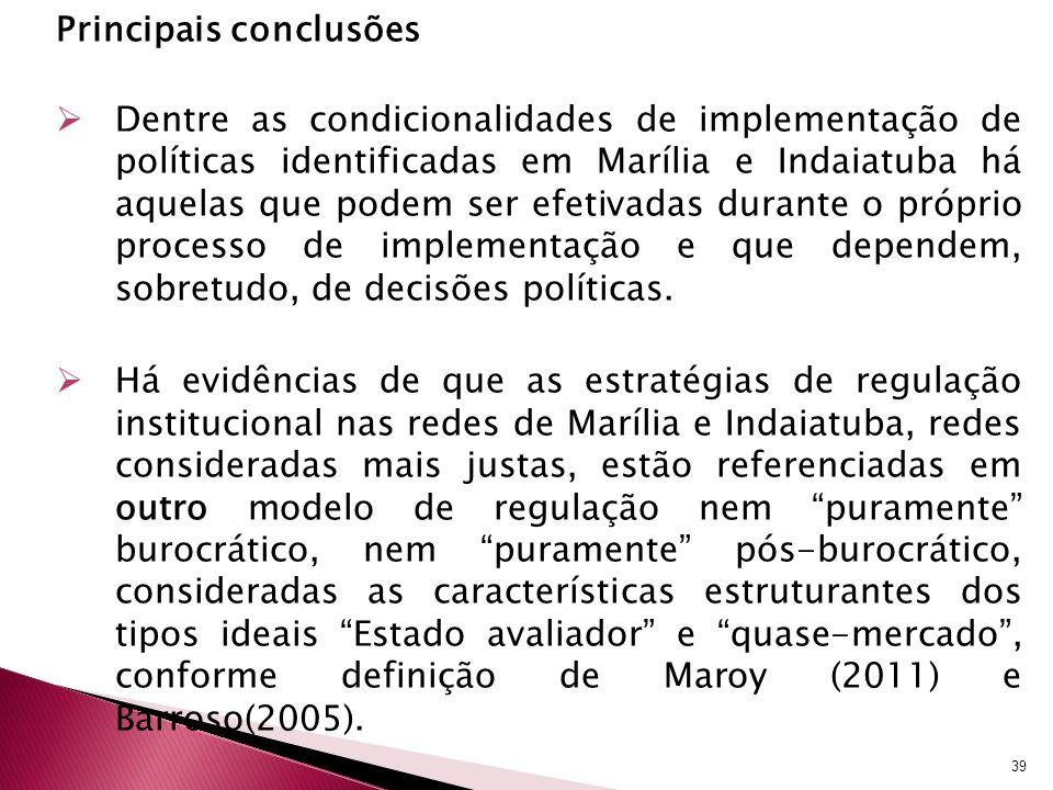 Principais conclusões Dentre as condicionalidades de implementação de políticas identificadas em Marília e Indaiatuba há aquelas que podem ser efetivadas durante o próprio processo de implementação e que dependem, sobretudo, de decisões políticas.