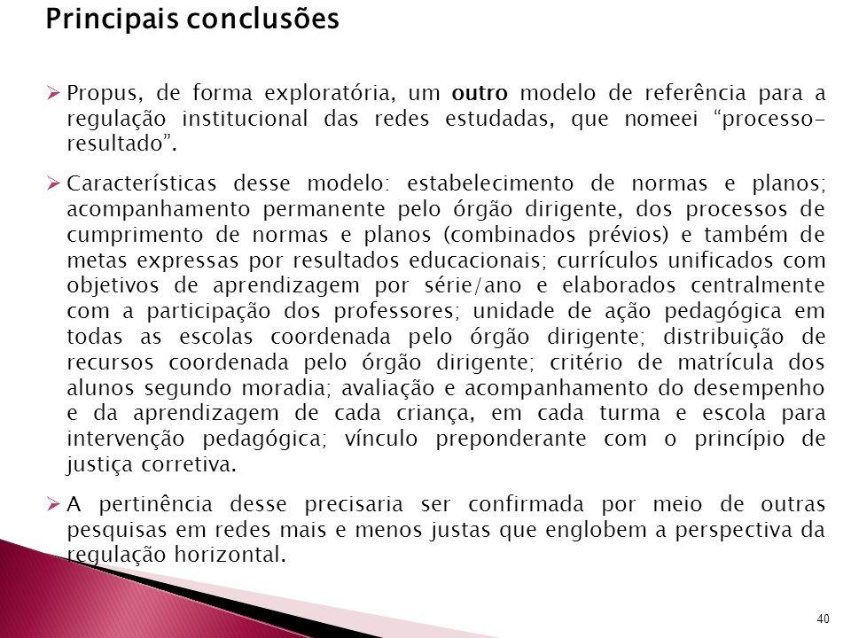 Principais conclusões Propus, de forma exploratória, um outro modelo de referência para a regulação institucional das redes estudadas, que nomeei processo- resultado.
