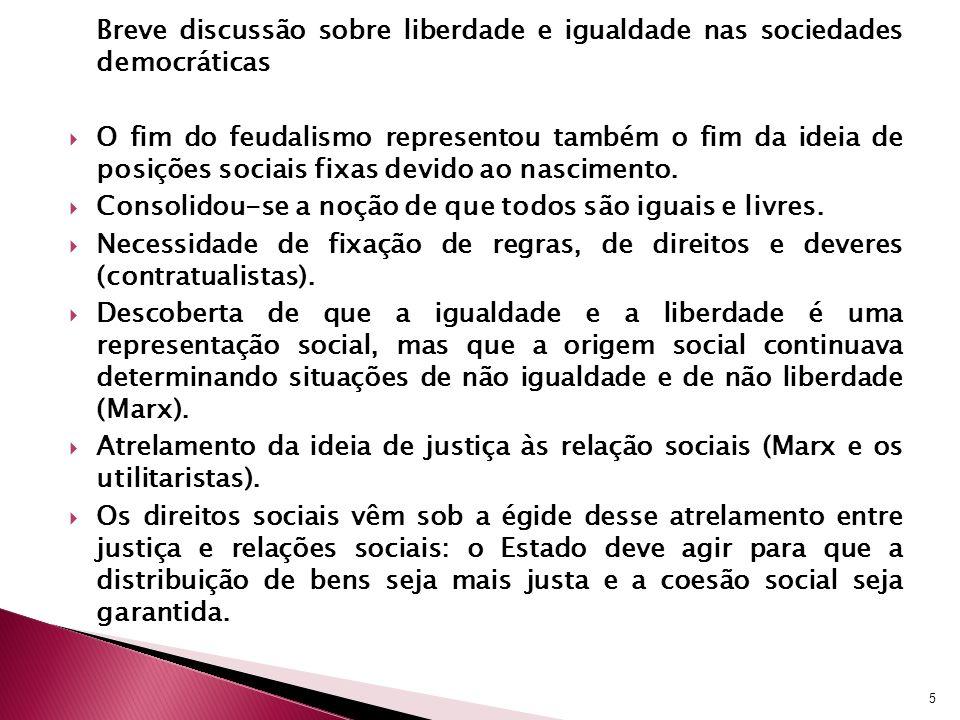Breve discussão sobre, liberdade, igualdade e desigualdade social nas sociedades democráticas Até então a distribuição de bens eram pensados muito mais fortemente em relação à política (Aristóteles/contratualistas).
