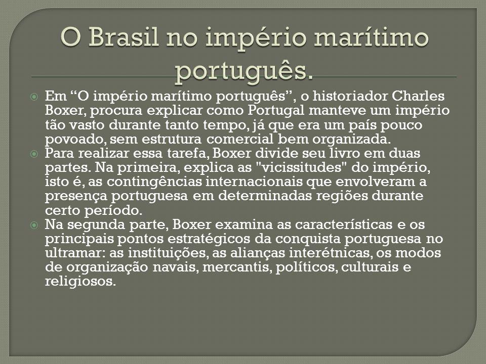 Em O império marítimo português, o historiador Charles Boxer, procura explicar como Portugal manteve um império tão vasto durante tanto tempo, já que era um país pouco povoado, sem estrutura comercial bem organizada.