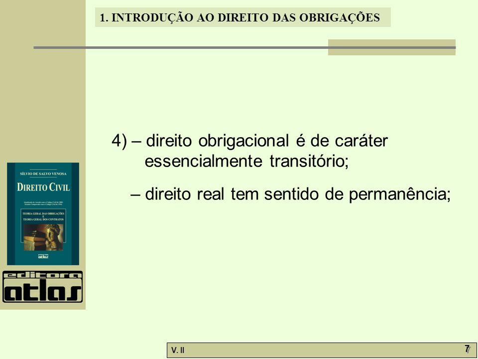 V. II 7 7 1. INTRODUÇÃO AO DIREITO DAS OBRIGAÇÕES 4) – direito obrigacional é de caráter essencialmente transitório; – direito real tem sentido de per