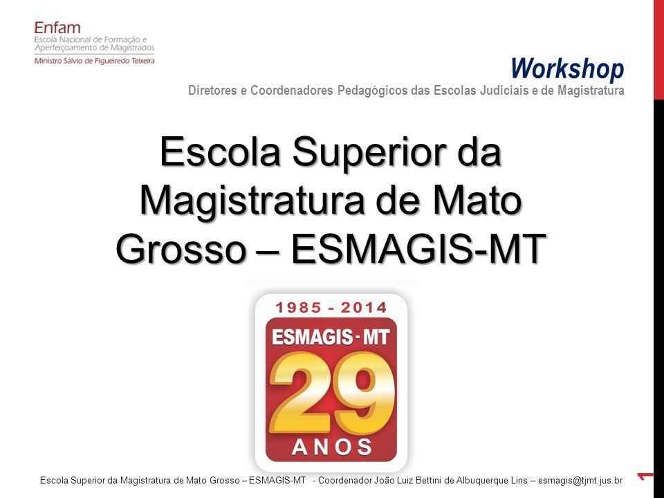 Escola Superior da Magistratura de Mato Grosso – ESMAGIS-MT Escola Superior da Magistratura de Mato Grosso – ESMAGIS-MT - Coordenador João Luiz Bettin
