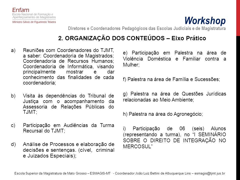 Workshop Diretores e Coordenadores Pedagógicos das Escolas Judiciais e de Magistratura a)Reuniões com Coordenadores do TJMT, a saber: Coordenadoria de