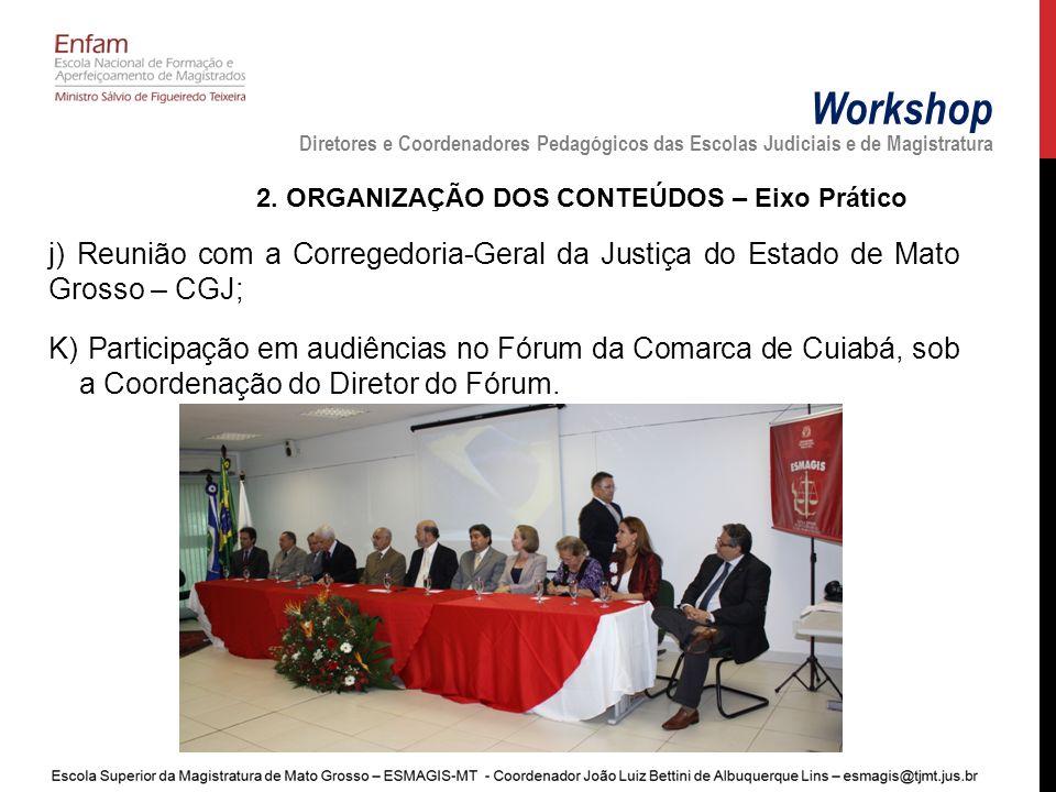 Workshop Diretores e Coordenadores Pedagógicos das Escolas Judiciais e de Magistratura 2. ORGANIZAÇÃO DOS CONTEÚDOS – Eixo Prático j) Reunião com a Co