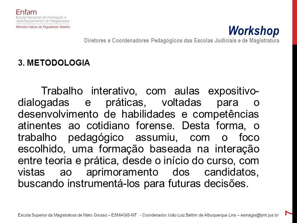 3. METODOLOGIA Trabalho interativo, com aulas expositivo- dialogadas e práticas, voltadas para o desenvolvimento de habilidades e competências atinent