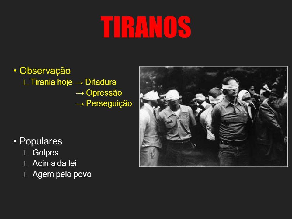 TIRANOS Observação Tirania hoje Ditadura Opressão Perseguição Populares Golpes Acima da lei Agem pelo povo