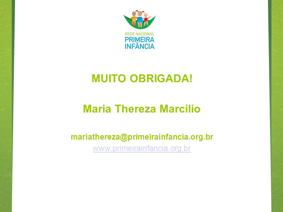 MUITO OBRIGADA! Maria Thereza Marcilio mariathereza@primeirainfancia.org.br www.primeirainfancia.org.br