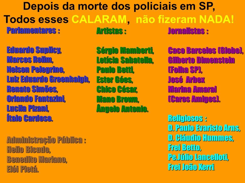 Parlamentares : Eduardo Suplicy, Marcos Rolim, Nelson Pelegrino, Luiz Eduardo Greenhalgh, Renato Simões, Orlando Fantazini, Lucila Pizani, Ítalo Cardoso.