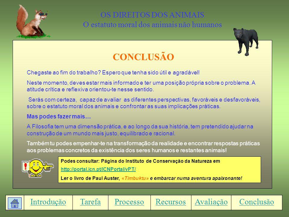 OS DIREITOS DOS ANIMAIS O estatuto moral dos animais não humanos CONCLUSÃO IntroduçãoTarefaProcessoRecursosAvaliaçãoConclusão Chegaste ao fim do trabalho.