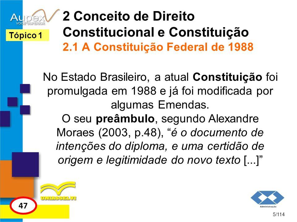 2 Conceito de Direito Constitucional e Constituição 2.1 A Constituição Federal de 1988 No Estado Brasileiro, a atual Constituição foi promulgada em 19