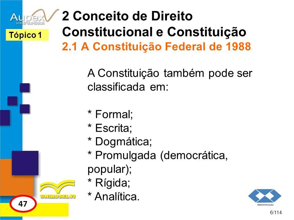 2 Conceito de Direito Constitucional e Constituição 2.1 A Constituição Federal de 1988 A Constituição também pode ser classificada em: * Formal; * Esc