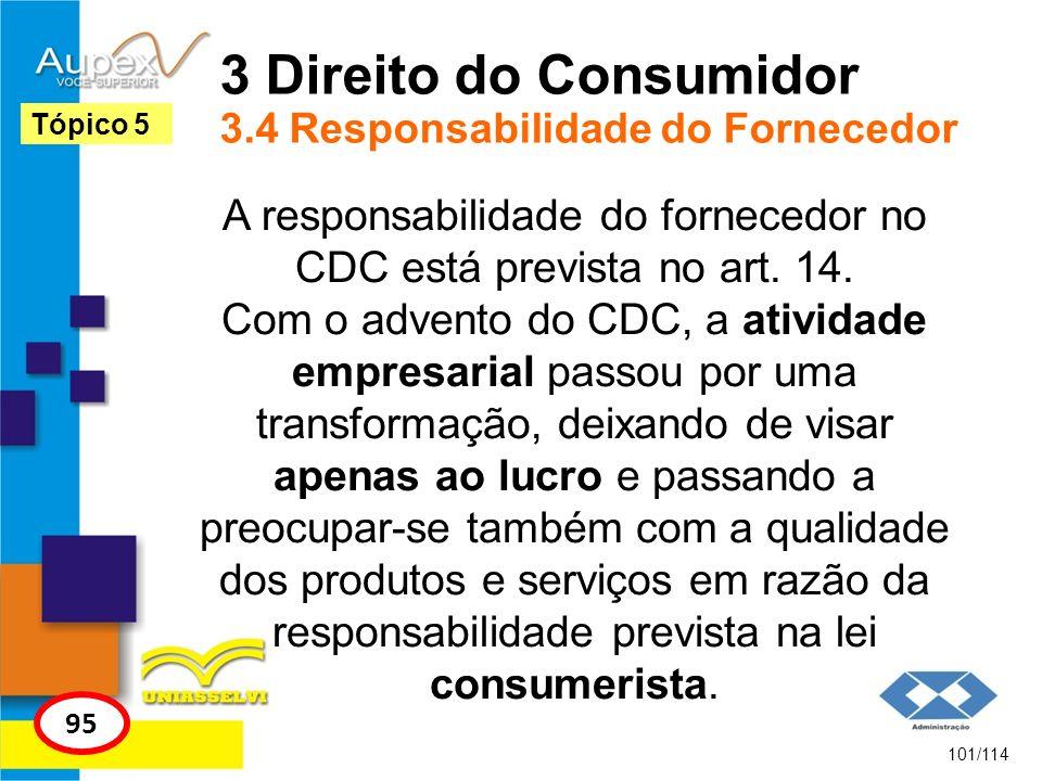3 Direito do Consumidor 3.4 Responsabilidade do Fornecedor A responsabilidade do fornecedor no CDC está prevista no art. 14. Com o advento do CDC, a a