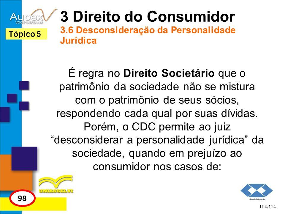 3 Direito do Consumidor 3.6 Desconsideração da Personalidade Jurídica É regra no Direito Societário que o patrimônio da sociedade não se mistura com o
