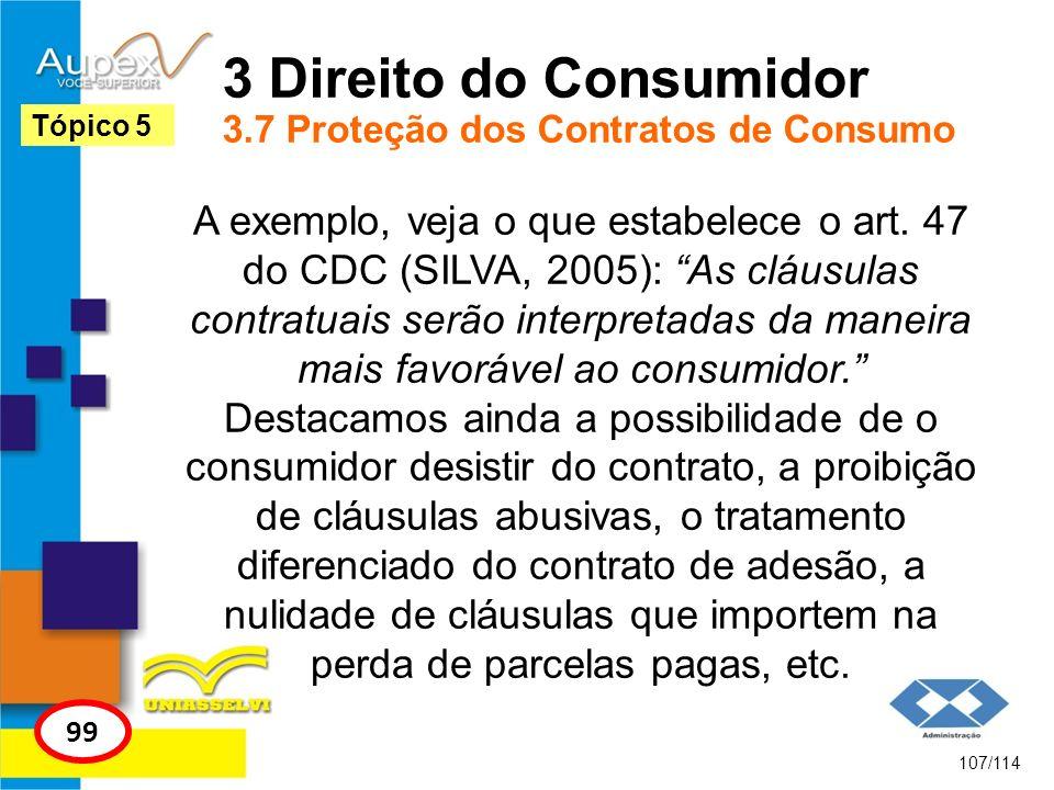 3 Direito do Consumidor 3.7 Proteção dos Contratos de Consumo A exemplo, veja o que estabelece o art. 47 do CDC (SILVA, 2005): As cláusulas contratuai