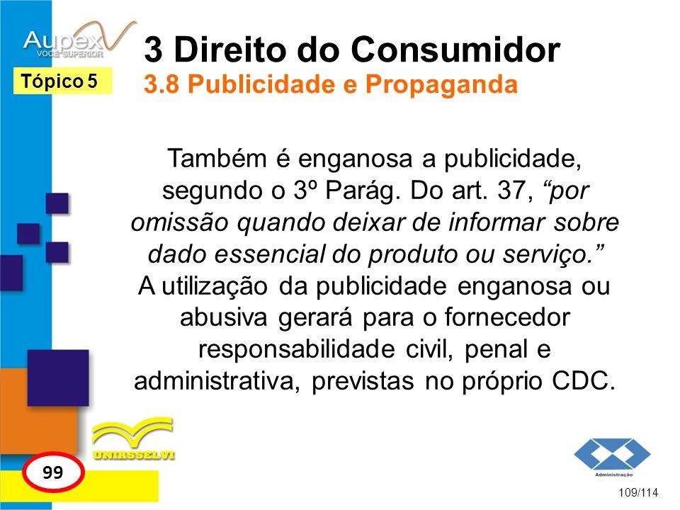 3 Direito do Consumidor 3.8 Publicidade e Propaganda Também é enganosa a publicidade, segundo o 3º Parág. Do art. 37, por omissão quando deixar de inf