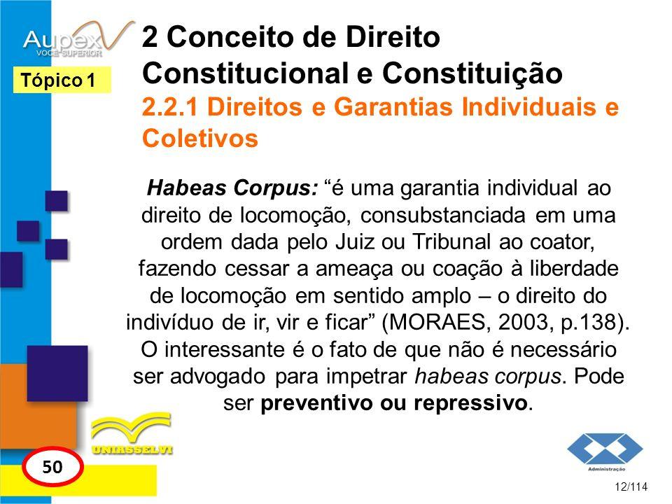 2 Conceito de Direito Constitucional e Constituição 2.2.1 Direitos e Garantias Individuais e Coletivos Habeas Corpus: é uma garantia individual ao dir