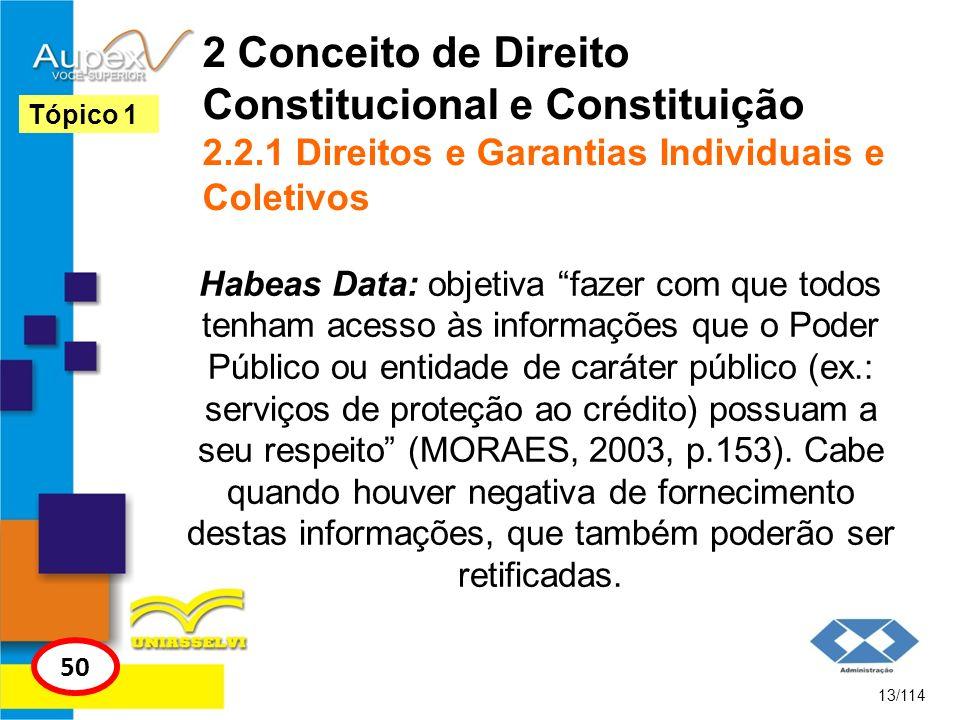 2 Conceito de Direito Constitucional e Constituição 2.2.1 Direitos e Garantias Individuais e Coletivos Habeas Data: objetiva fazer com que todos tenha