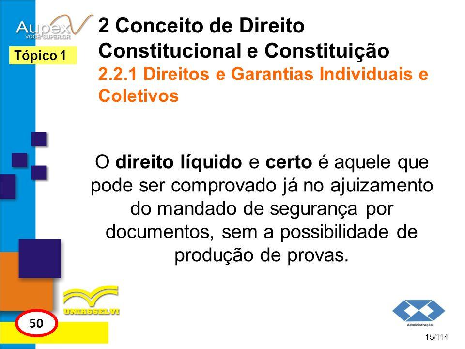 2 Conceito de Direito Constitucional e Constituição 2.2.1 Direitos e Garantias Individuais e Coletivos O direito líquido e certo é aquele que pode ser