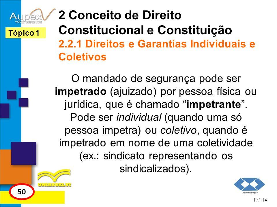 2 Conceito de Direito Constitucional e Constituição 2.2.1 Direitos e Garantias Individuais e Coletivos O mandado de segurança pode ser impetrado (ajui