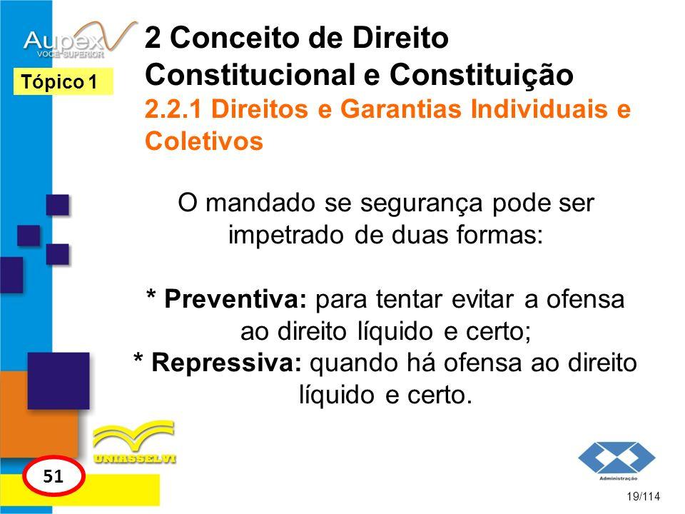 2 Conceito de Direito Constitucional e Constituição 2.2.1 Direitos e Garantias Individuais e Coletivos O mandado se segurança pode ser impetrado de du