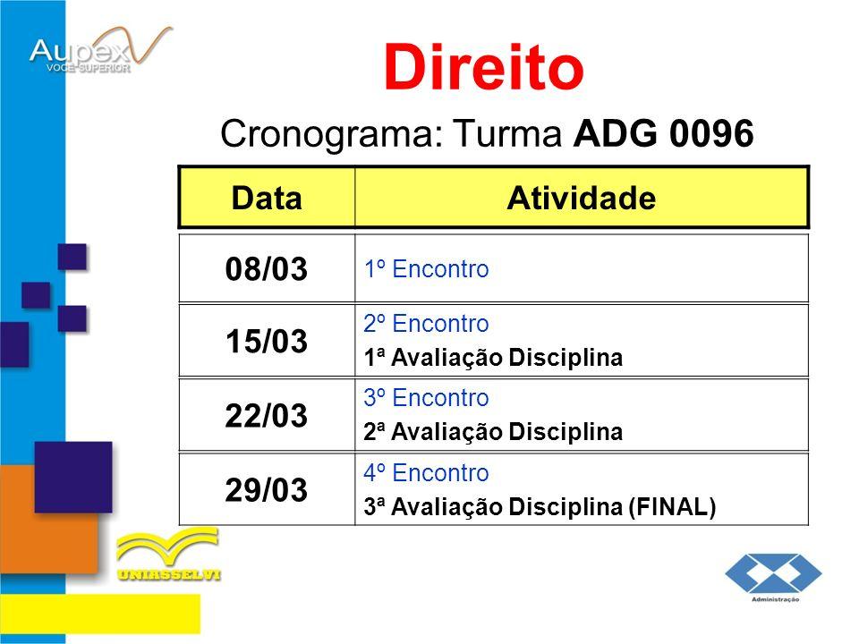 Cronograma: Turma ADG 0096 Direito DataAtividade 15/03 2º Encontro 1ª Avaliação Disciplina 08/03 1º Encontro 22/03 3º Encontro 2ª Avaliação Disciplina