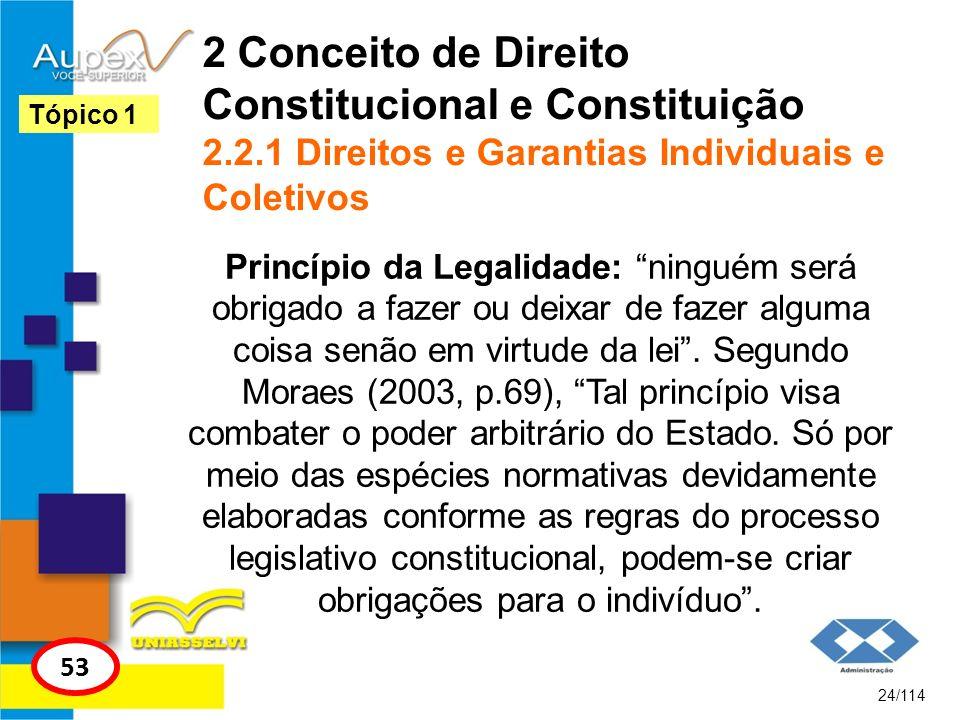 2 Conceito de Direito Constitucional e Constituição 2.2.1 Direitos e Garantias Individuais e Coletivos Princípio da Legalidade: ninguém será obrigado