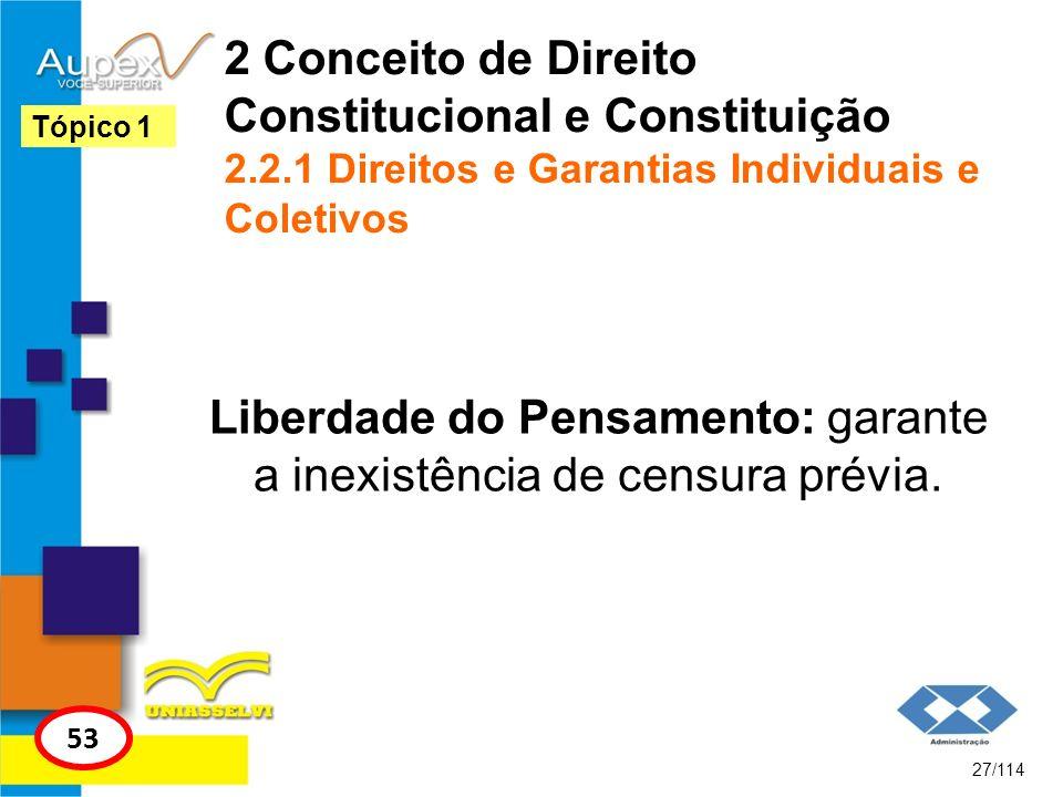 2 Conceito de Direito Constitucional e Constituição 2.2.1 Direitos e Garantias Individuais e Coletivos Liberdade do Pensamento: garante a inexistência