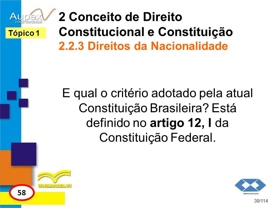 2 Conceito de Direito Constitucional e Constituição 2.2.3 Direitos da Nacionalidade E qual o critério adotado pela atual Constituição Brasileira? Está