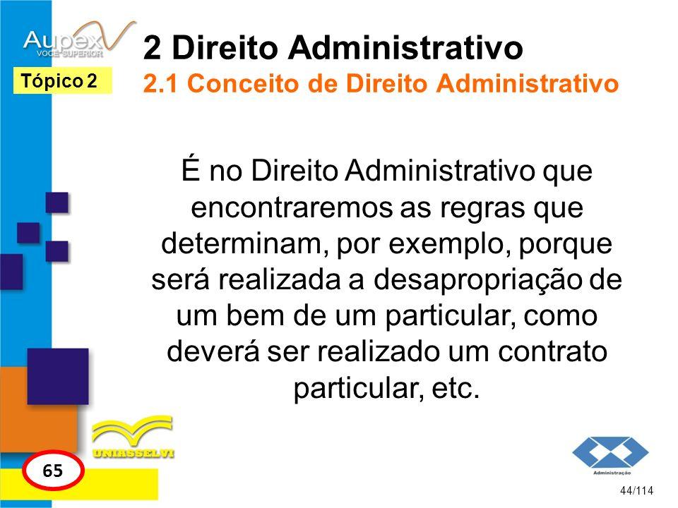 2 Direito Administrativo 2.1 Conceito de Direito Administrativo É no Direito Administrativo que encontraremos as regras que determinam, por exemplo, p