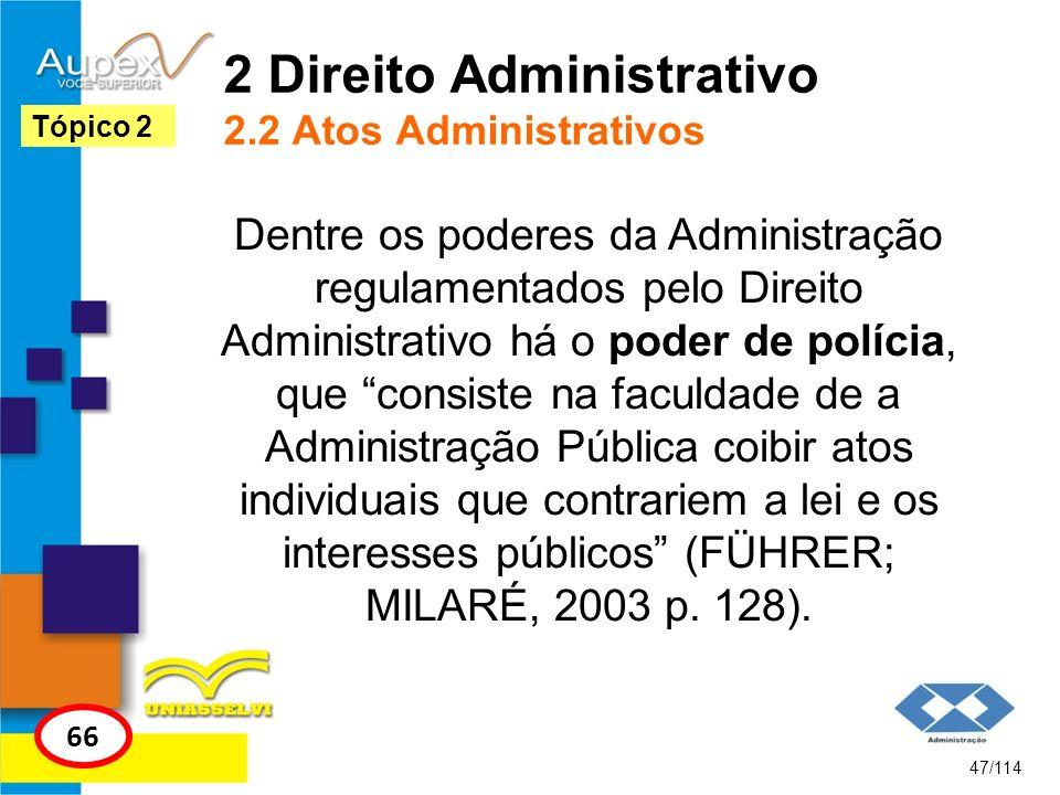 2 Direito Administrativo 2.2 Atos Administrativos Dentre os poderes da Administração regulamentados pelo Direito Administrativo há o poder de polícia,